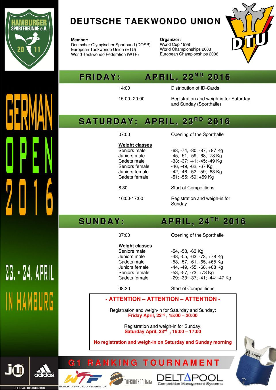 -46, -52, -59, -63 Kg -51; -55; -59; +59 Kg 8:30 Start of Competitions 16:00-17:00 Registration and weigh-in for Sunday APRIL, 24TH 2016 SUNDAY: 07:00 Opening of the Sporthalle Weight classes Seniors