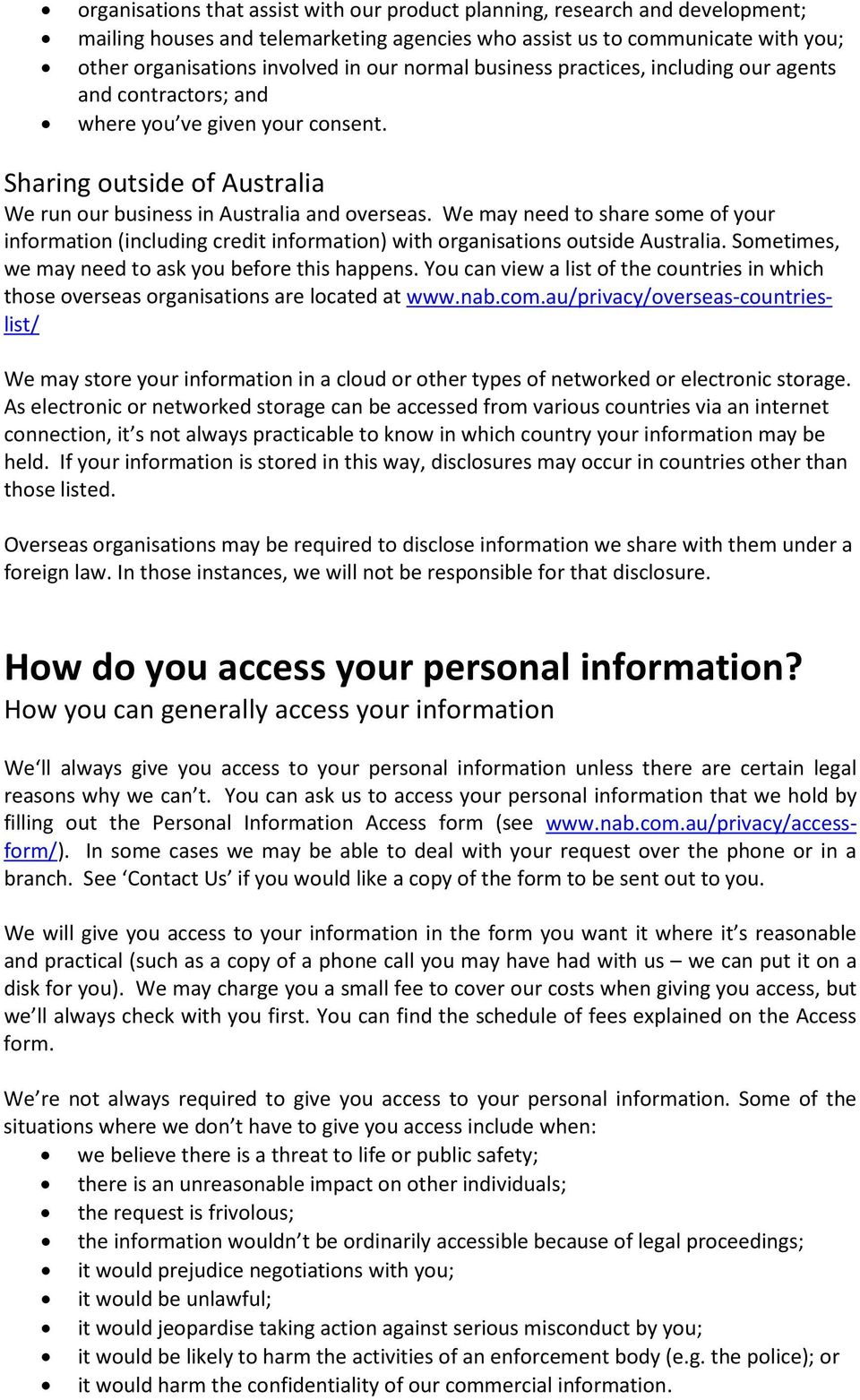 We may need to share some of your information (including credit information) with organisations outside Australia. Sometimes, we may need to ask you before this happens.