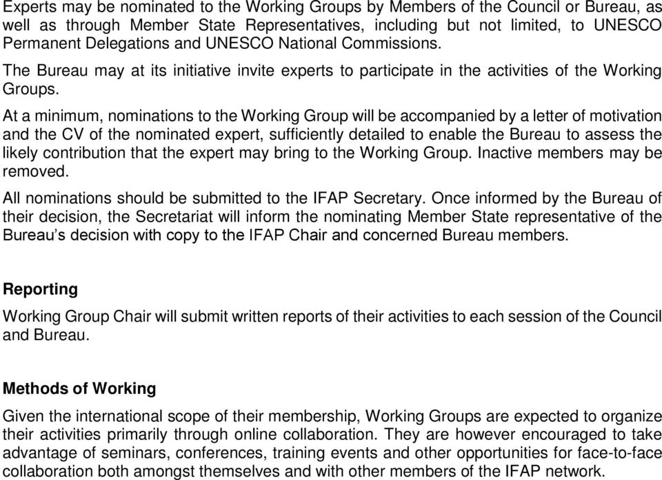 At a minimum, nominations to the Working Group will be accompanied by a letter of motivation and the CV of the nominated expert, sufficiently detailed to enable the Bureau to assess the likely