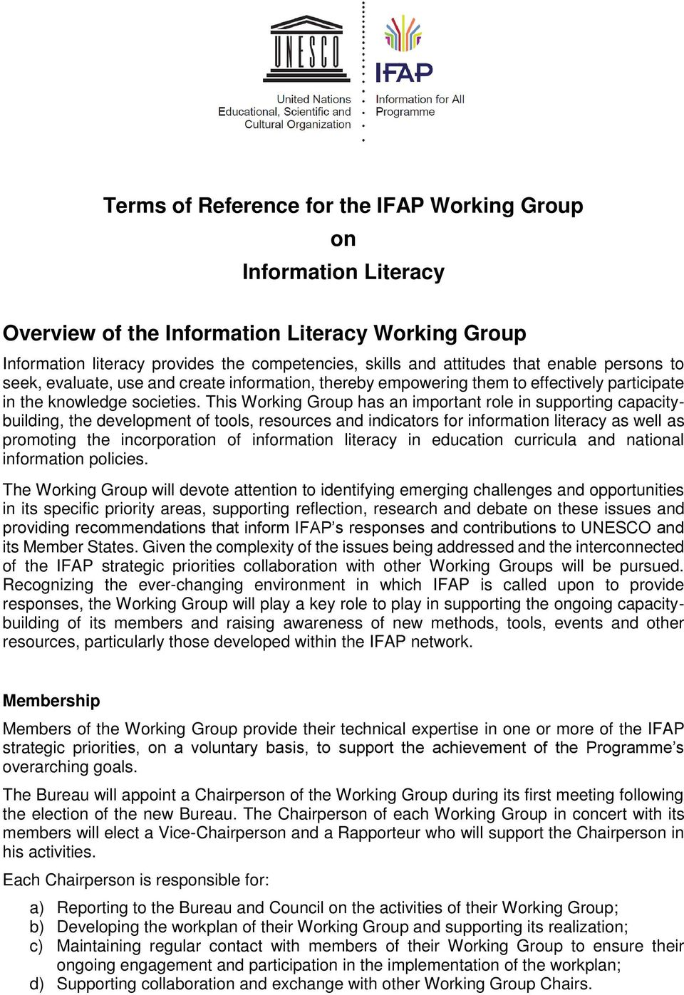 This Working Group has an important role in supporting capacitybuilding, the development of tools, resources and indicators for information literacy as well as promoting the incorporation of