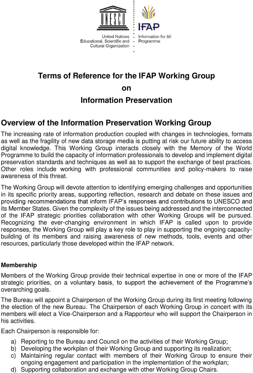 This Working Group interacts closely with the Memory of the World Programme to build the capacity of information professionals to develop and implement digital preservation standards and techniques