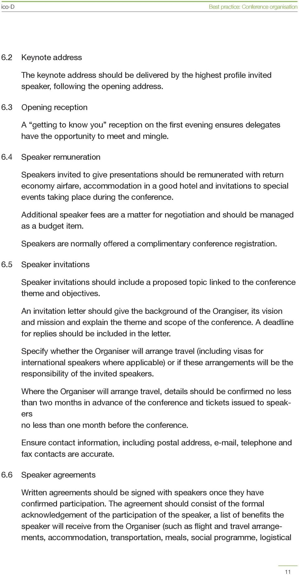 4 Speaker remuneration Speakers invited to give presentations should be remunerated with return economy airfare, accommodation in a good hotel and invitations to special events taking place during