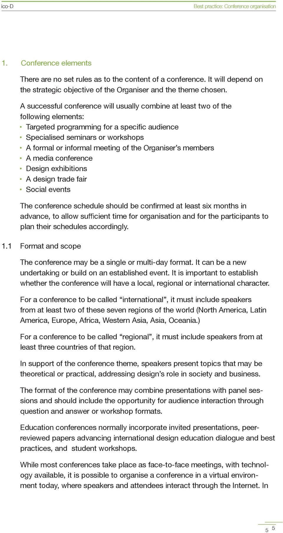 Organiser s members A media conference Design exhibitions A design trade fair Social events The conference schedule should be confirmed at least six months in advance, to allow sufficient time for