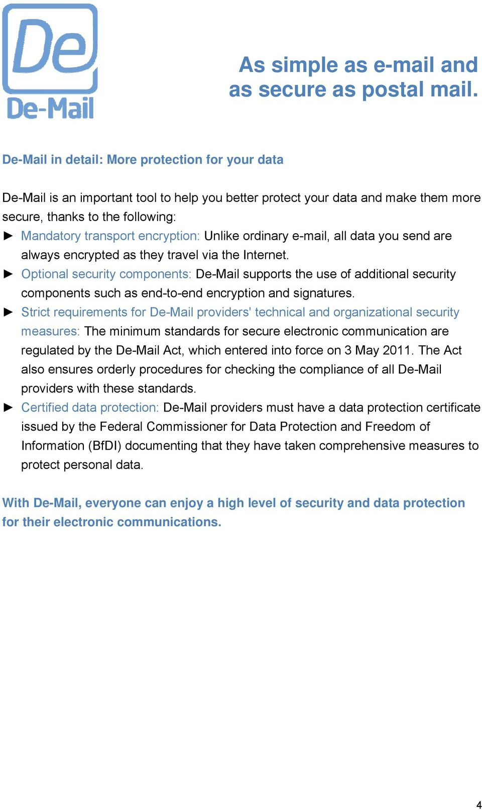 Optional security components: De-Mail supports the use of additional security components such as end-to-end encryption and signatures.