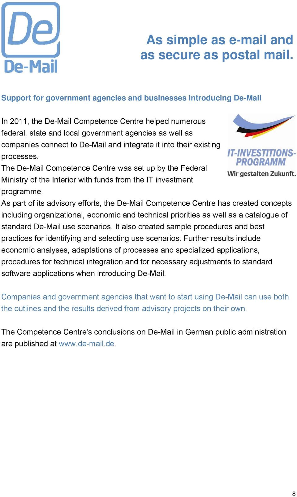 As part of its advisory efforts, the De-Mail Competence Centre has created concepts including organizational, economic and technical priorities as well as a catalogue of standard De-Mail use