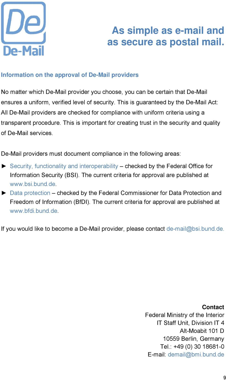 This is important for creating trust in the security and quality of De-Mail services.