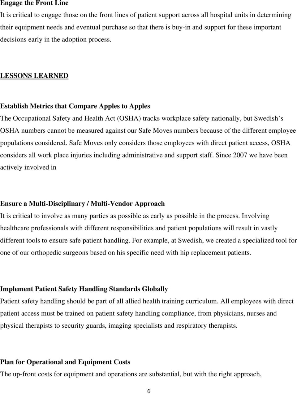LESSONS LEARNED Establish Metrics that Compare Apples to Apples The Occupational Safety and Health Act (OSHA) tracks workplace safety nationally, but Swedish s OSHA numbers cannot be measured against