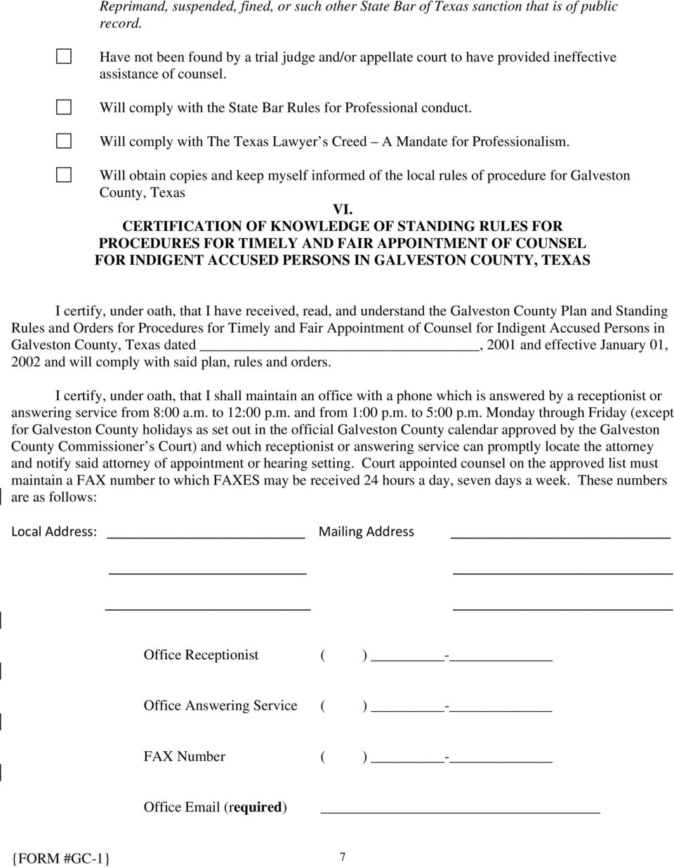Will comply with The Texas Lawyer s Creed A Mandate for Professionalism. Will obtain copies and keep myself informed of the local rules of procedure for Galveston County, Texas VI.