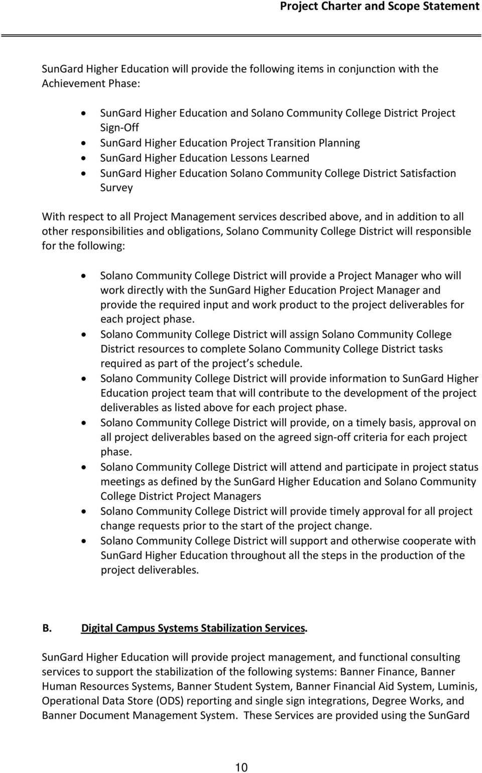 services described above, and in addition to all other responsibilities and obligations, Solano Community College District will responsible for the following: Solano Community College District will