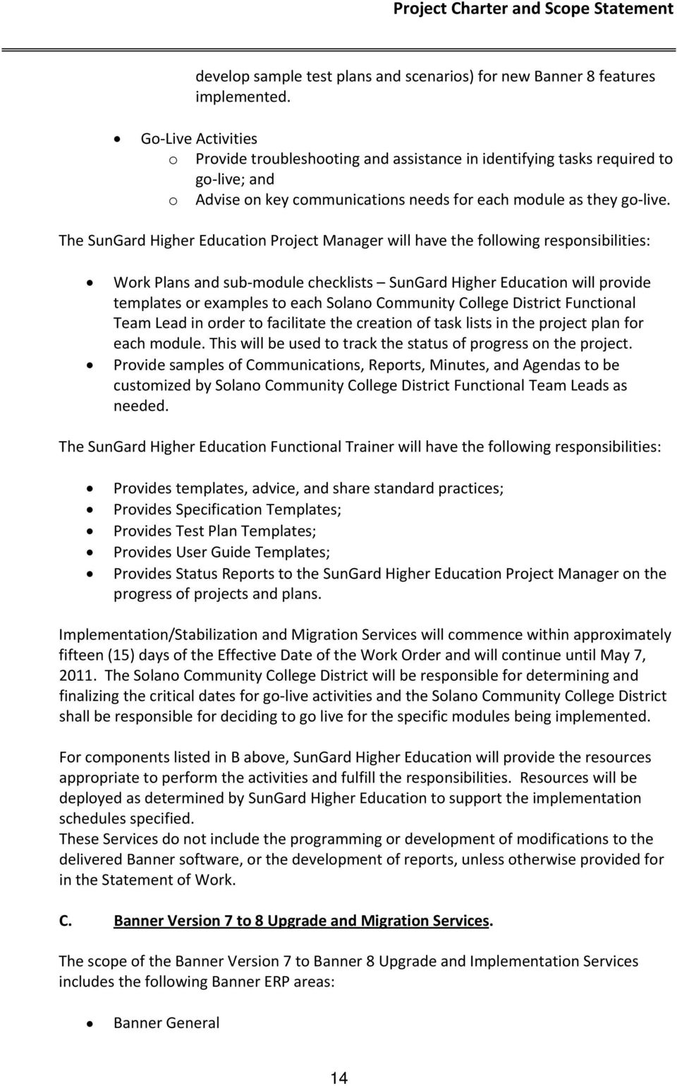 The SunGard Higher Education Project Manager will have the following responsibilities: Work Plans and sub module checklists SunGard Higher Education will provide templates or examples to each Solano