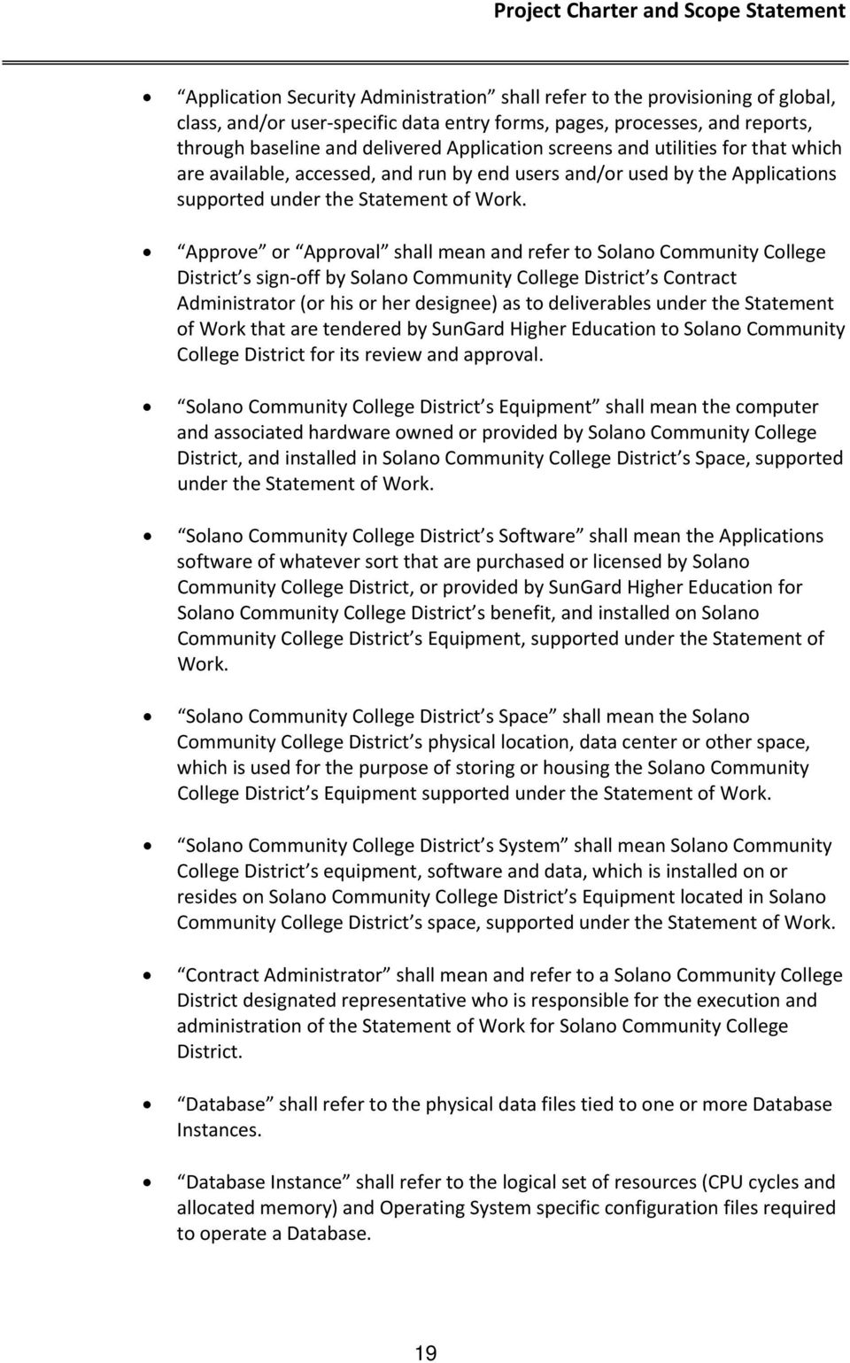 Approve or Approval shall mean and refer to Solano Community College District s sign off by Solano Community College District s Contract Administrator (or his or her designee) as to deliverables