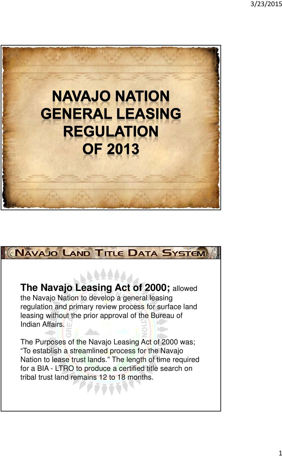 The Purposes of the Navajo Leasing Act of 2000 was; To establish a streamlined process for the Navajo Nation to lease