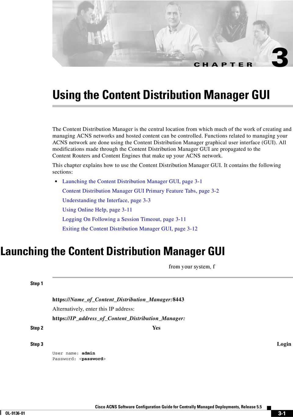 All modifications made through the Content Distribution Manager GUI are propagated to the Content Routers and Content Engines that make up your ACNS network.