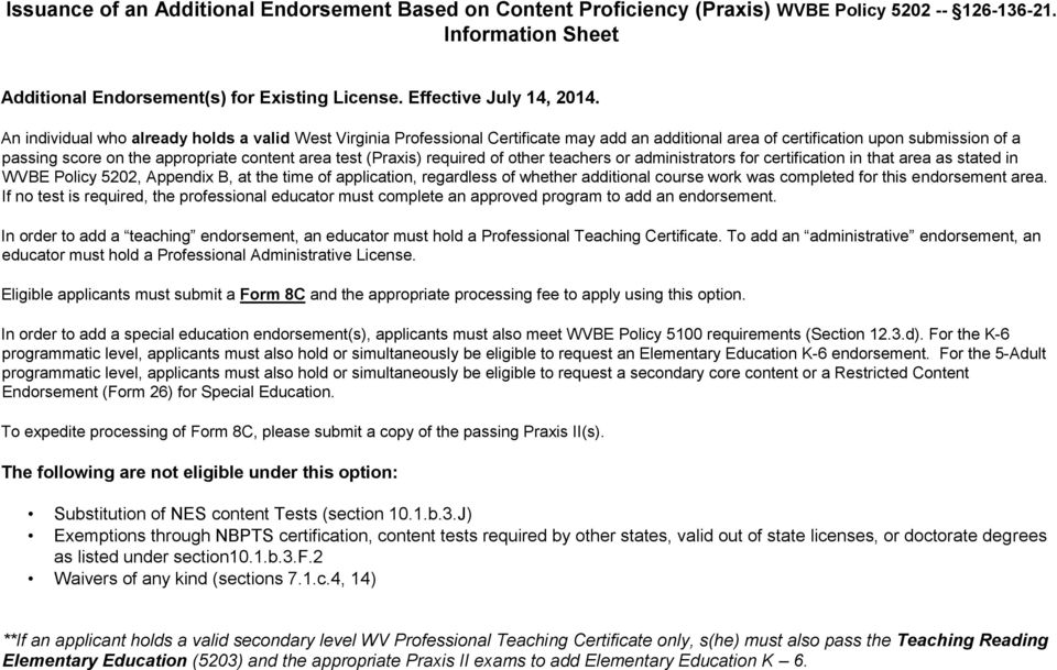 (Praxis) required of other teachers or administrators for certification in that area as stated in WVBE Policy 5202, Appendix B, at the time of application, regardless of whether additional course