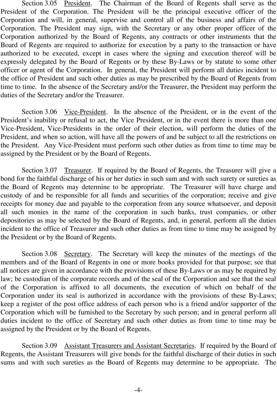 The President may sign, with the Secretary or any other proper officer of the Corporation authorized by the Board of Regents, any contracts or other instruments that the Board of Regents are required
