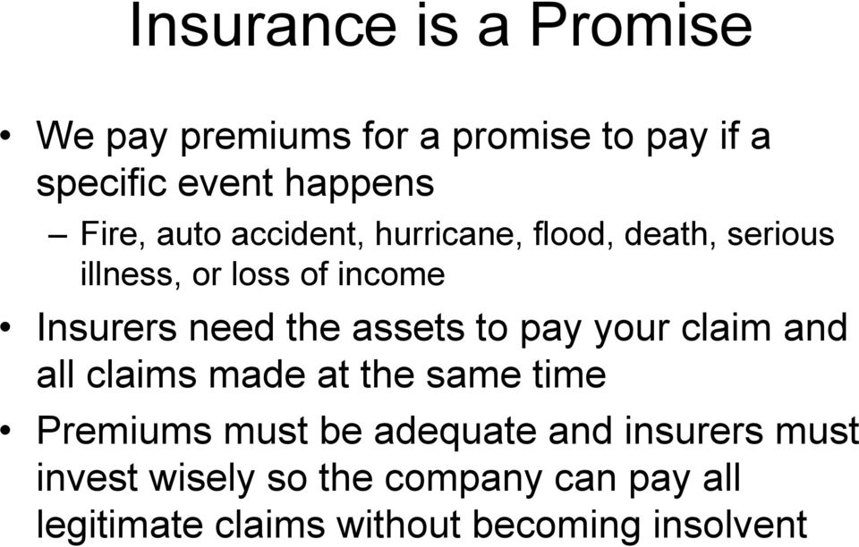 assets to pay your claim and all claims made at the same time Premiums must be adequate and