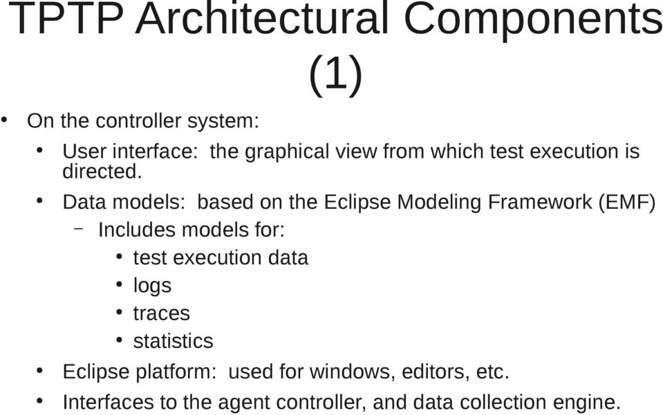 Data models: based on the Eclipse Modeling Framework (EMF) Includes models for: test
