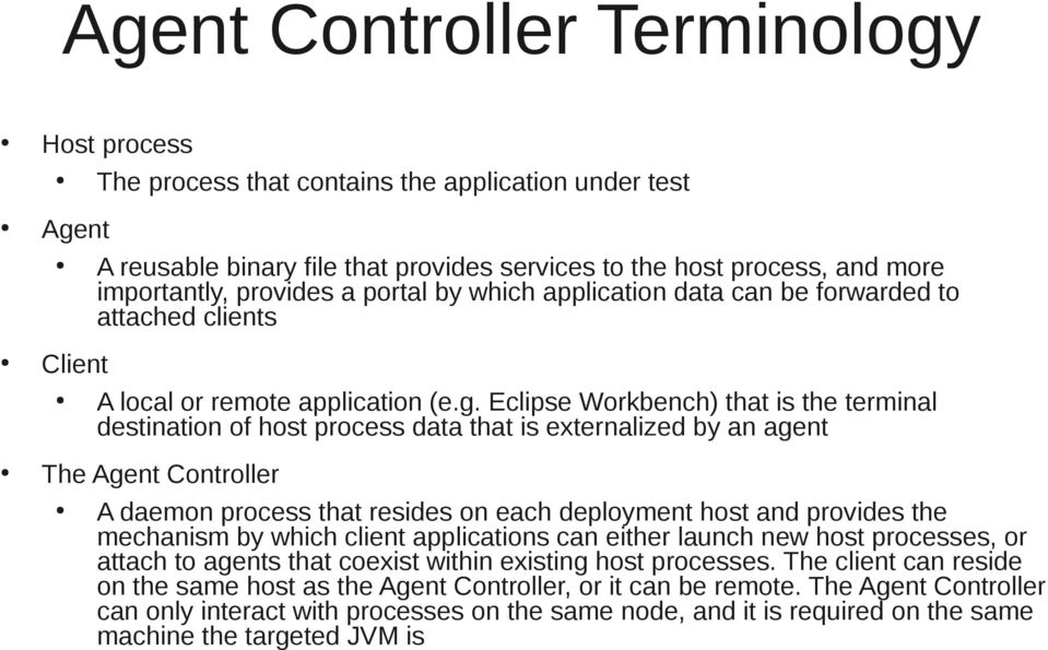 Eclipse Workbench) that is the terminal destination of host process data that is externalized by an agent The Agent Controller A daemon process that resides on each deployment host and provides the