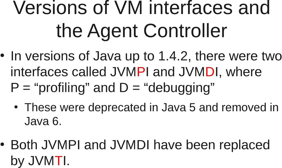 2, there were two interfaces called JVMPI and JVMDI, where P =