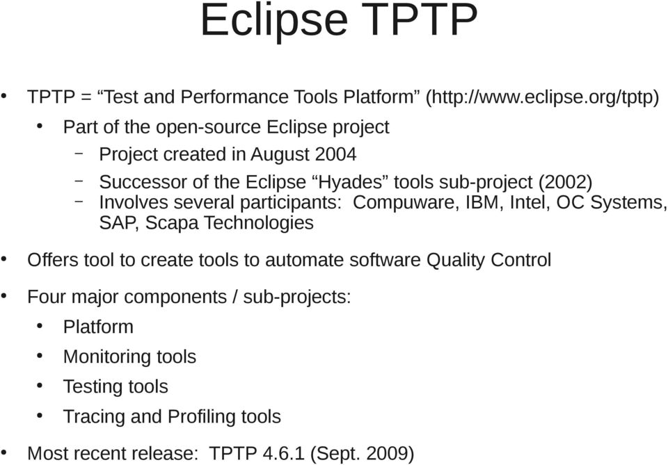 sub-project (2002) Involves several participants: Compuware, IBM, Intel, OC Systems, SAP, Scapa Technologies Offers tool to