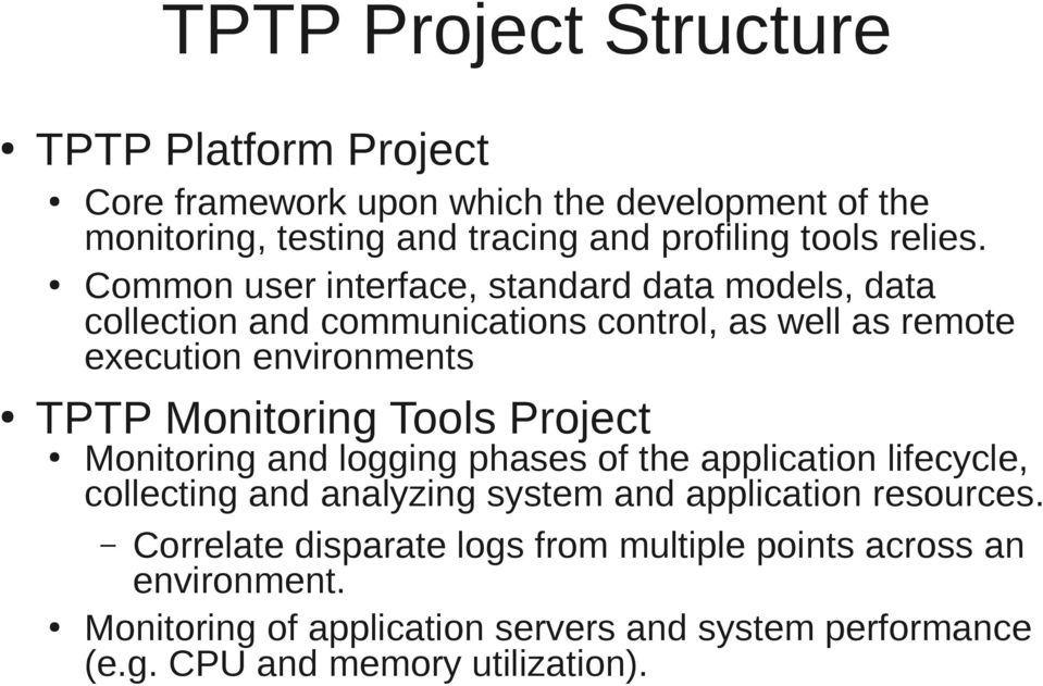 Common user interface, standard data models, data collection and communications control, as well as remote execution environments TPTP Monitoring