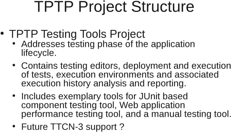 Contains testing editors, deployment and execution of tests, execution environments and associated