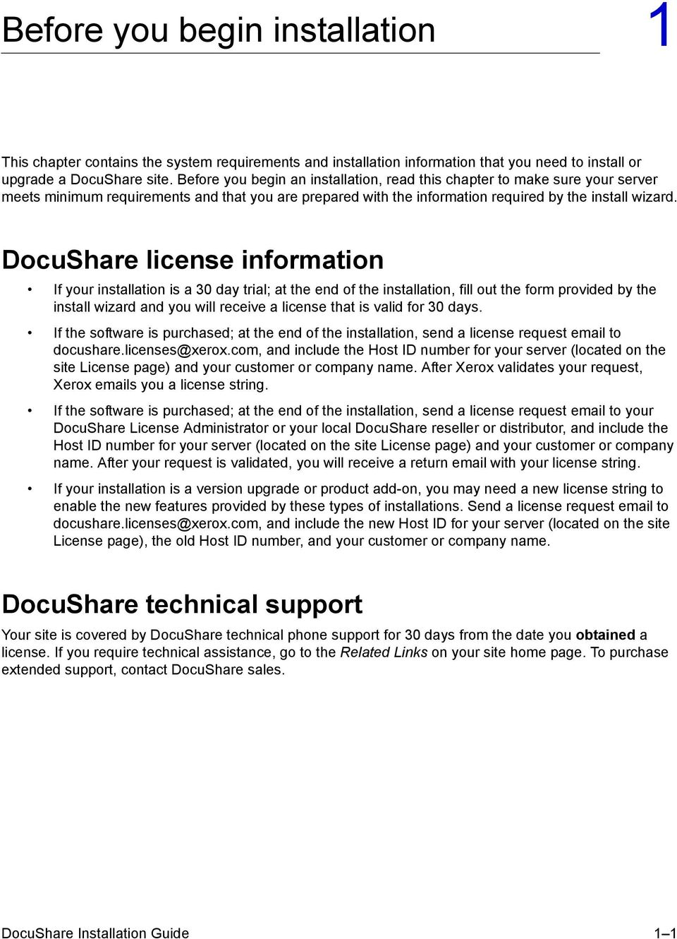 DocuShare license information If your installation is a 30 day trial; at the end of the installation, fill out the form provided by the install wizard and you will receive a license that is valid for