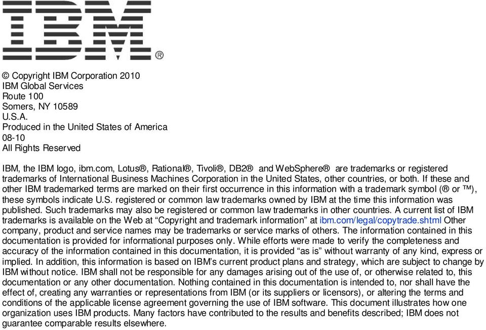 If these and other IBM trademarked terms are marked on their first occurrence in this information with a trademark symbol ( or ), these symbols indicate U.S.