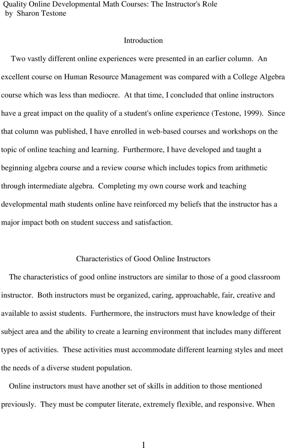 At that time, I concluded that online instructors have a great impact on the quality of a student's online experience (Testone, 1999).