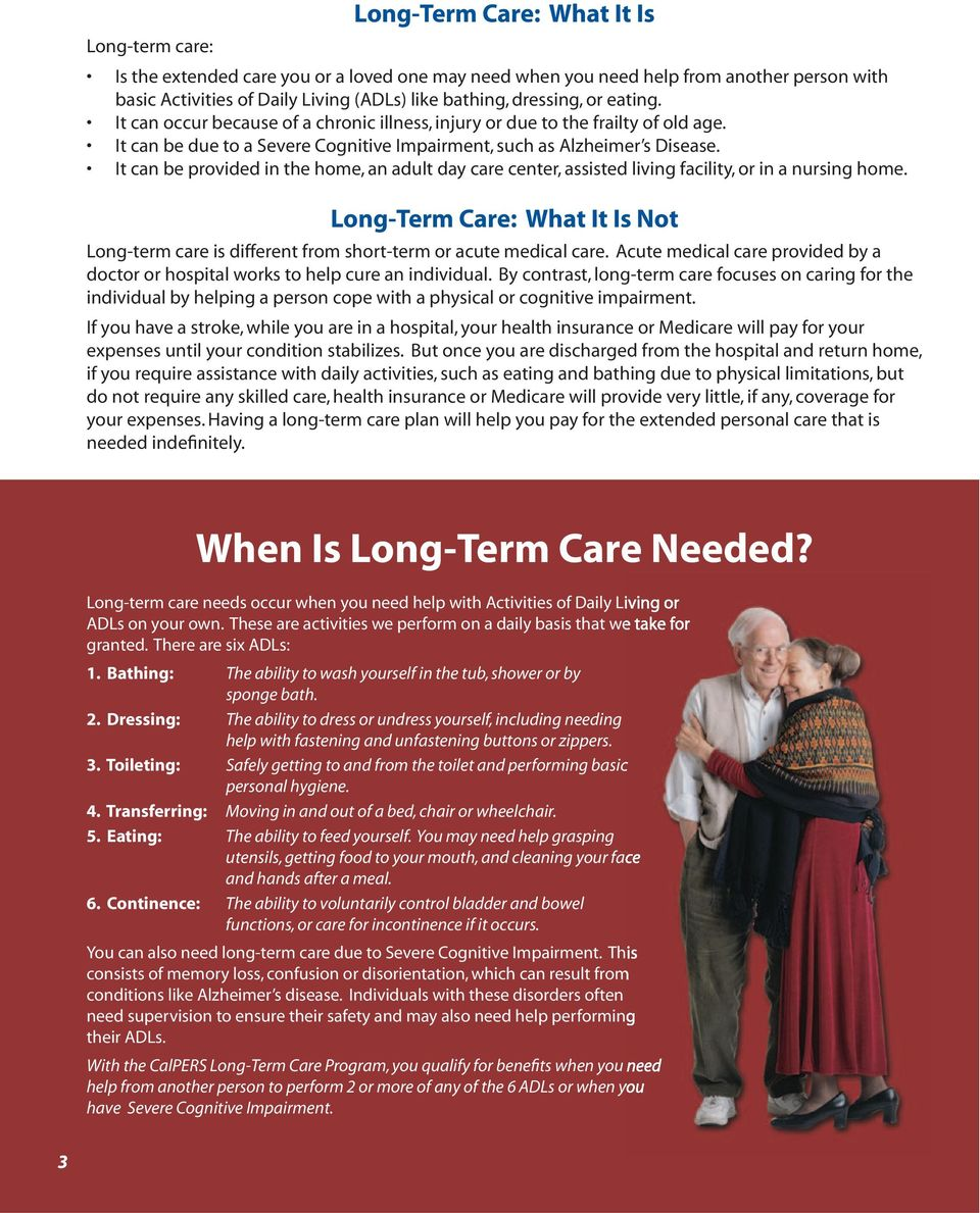 It can be provided in the home, an adult day care center, assisted living facility, or in a nursing home.