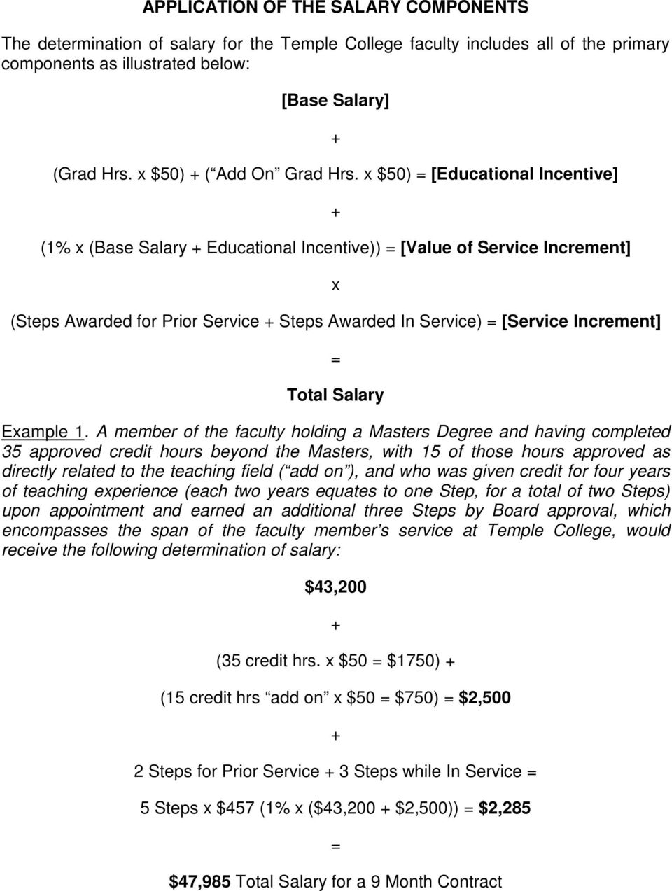 x $50) = [Educational Incentive] (1% x (Base Salary Educational Incentive)) = [Value of Service Increment] x (Steps Awarded for Prior Service Steps Awarded In Service) = [Service Increment] = Total
