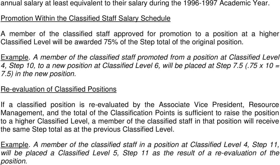 original position. Example. A member of the classified staff promoted from a position at Classified Level 4, Step 10, to a new position at Classified Level 6, will be placed at Step 7.5 (.75 x 10 = 7.