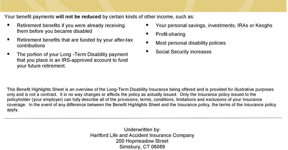 Your personal savings, investments, IRAs or Keoghs Profit-sharing Most personal disability policies Social Security increases This Benefit Highlights Sheet is an overview of the Long-Term Disability