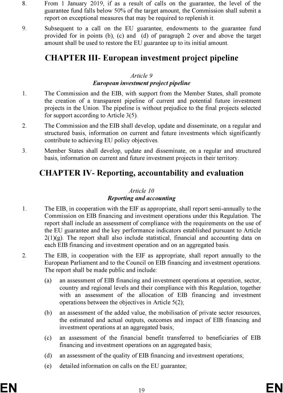 Subsequent to a call on the EU guarantee, endowments to the guarantee fund provided for in points (b), (c) and (d) of paragraph 2 over and above the target amount shall be used to restore the EU