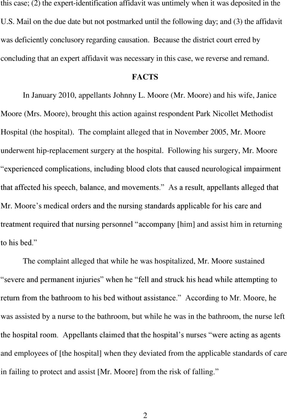 Because the district court erred by concluding that an expert affidavit was necessary in this case, we reverse and remand. FACTS In January 2010, appellants Johnny L. Moore (Mr.