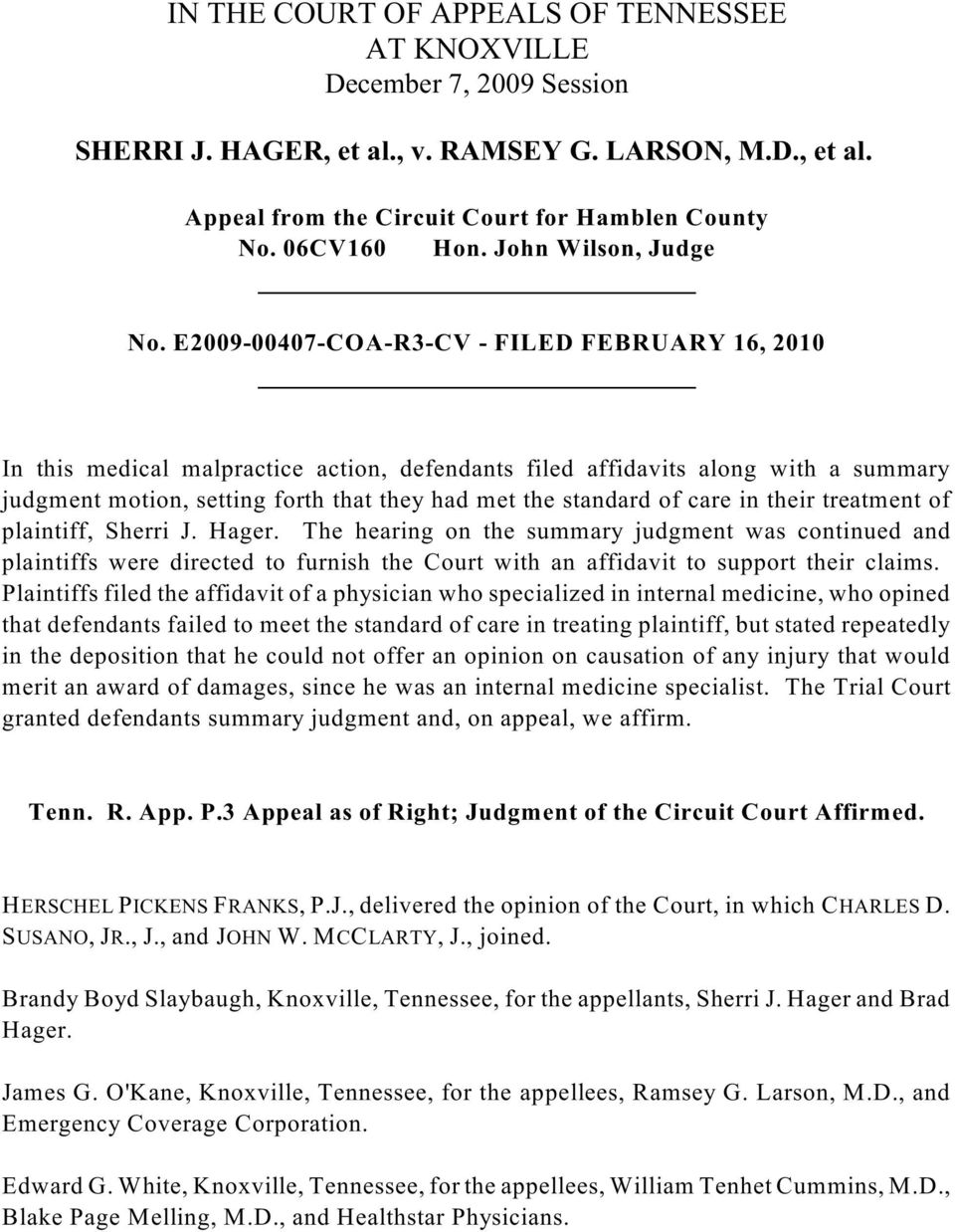 E2009-00407-COA-R3-CV - FILED FEBRUARY 16, 2010 In this medical malpractice action, defendants filed affidavits along with a summary judgment motion, setting forth that they had met the standard of