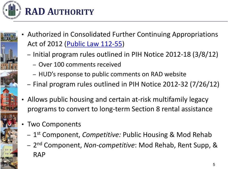 Notice 2012 32 (7/26/12) Allows public housing and certain at risk multifamily legacy programs to convert to long term Section 8 rental