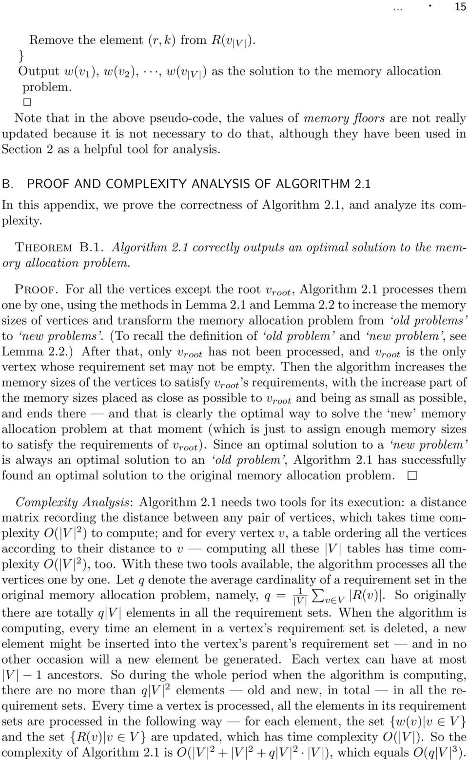 B. PROOF AND COMPLEXITY ANALYSIS OF ALGORITHM 2.1 In this appendix, we prove the correctness of Algorithm 2.1, and analyze its complexity. Theorem B.1. Algorithm 2.1 correctly outputs an optimal solution to the memory allocation problem.