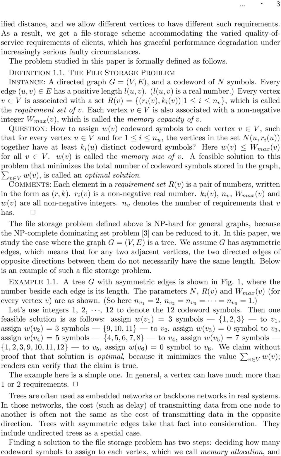 circumstances. The problem studied in this paper is formally defined as follows. DEFINITION 1.1. THE FILE STORAGE PROBLEM INSTANCE: A directed graph G = (V, E), and a codeword of N symbols.