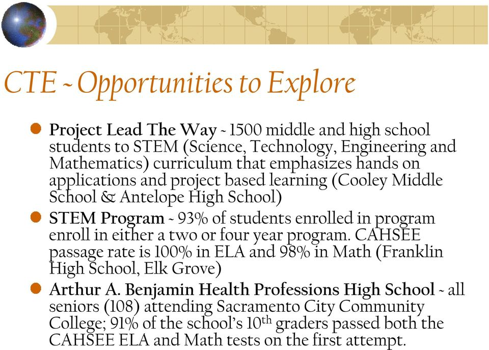either a two or four year program. CAHSEE passage rate is 100% in ELA and 98% in Math (Franklin High School, Elk Grove) Arthur A.