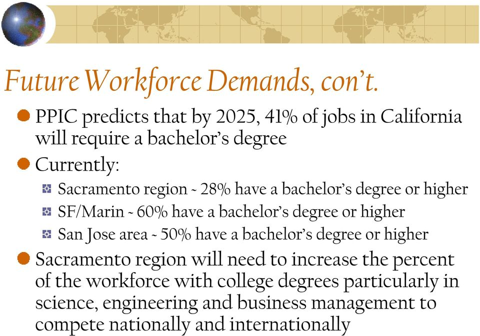 have a bachelor s degree or higher SF/Marin ~ 60% have a bachelor s degree or higher San Jose area ~ 50% have a bachelor