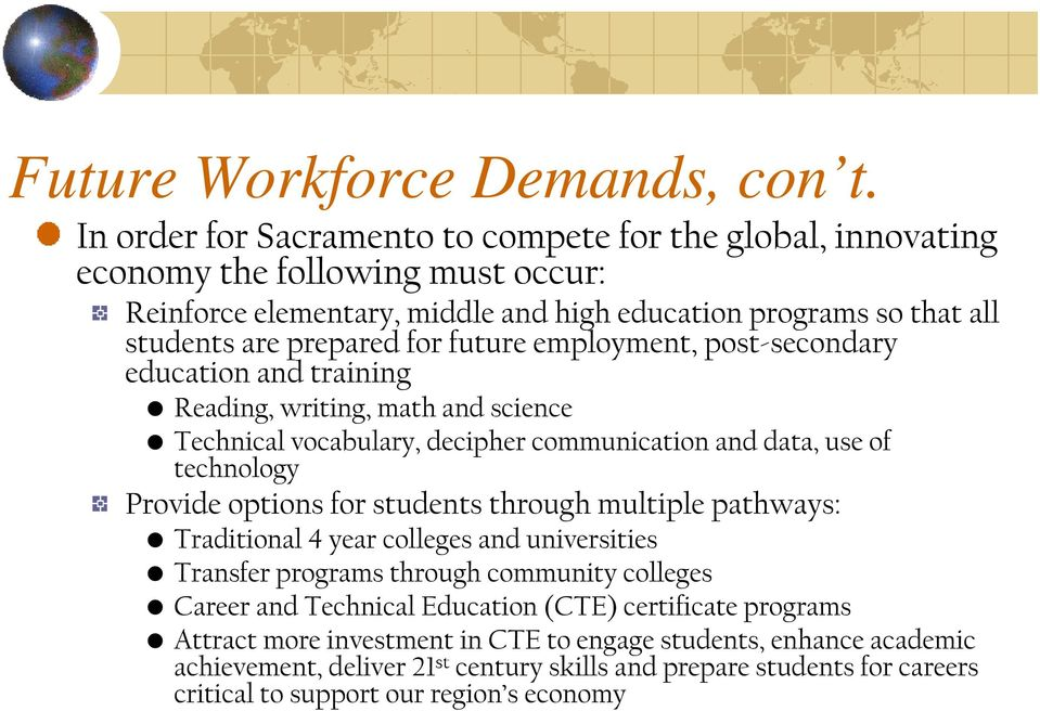 future employment, post-secondary education and training Reading, writing, math and science Technical vocabulary, decipher communication and data, use of technology Provide options for students