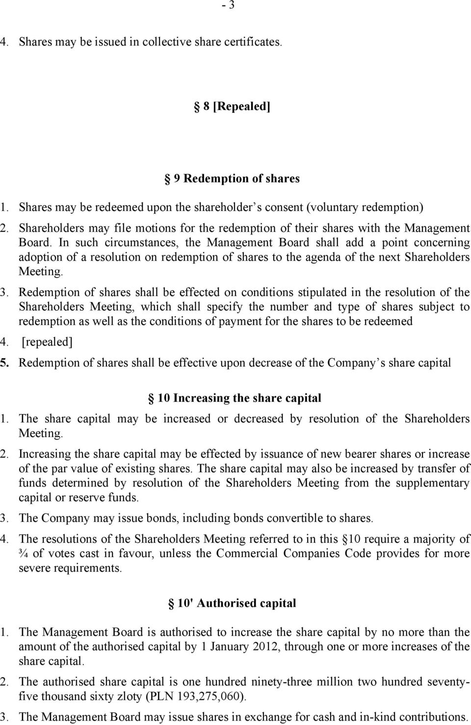 In such circumstances, the Management Board shall add a point concerning adoption of a resolution on redemption of shares to the agenda of the next Shareholders Meeting. 3.