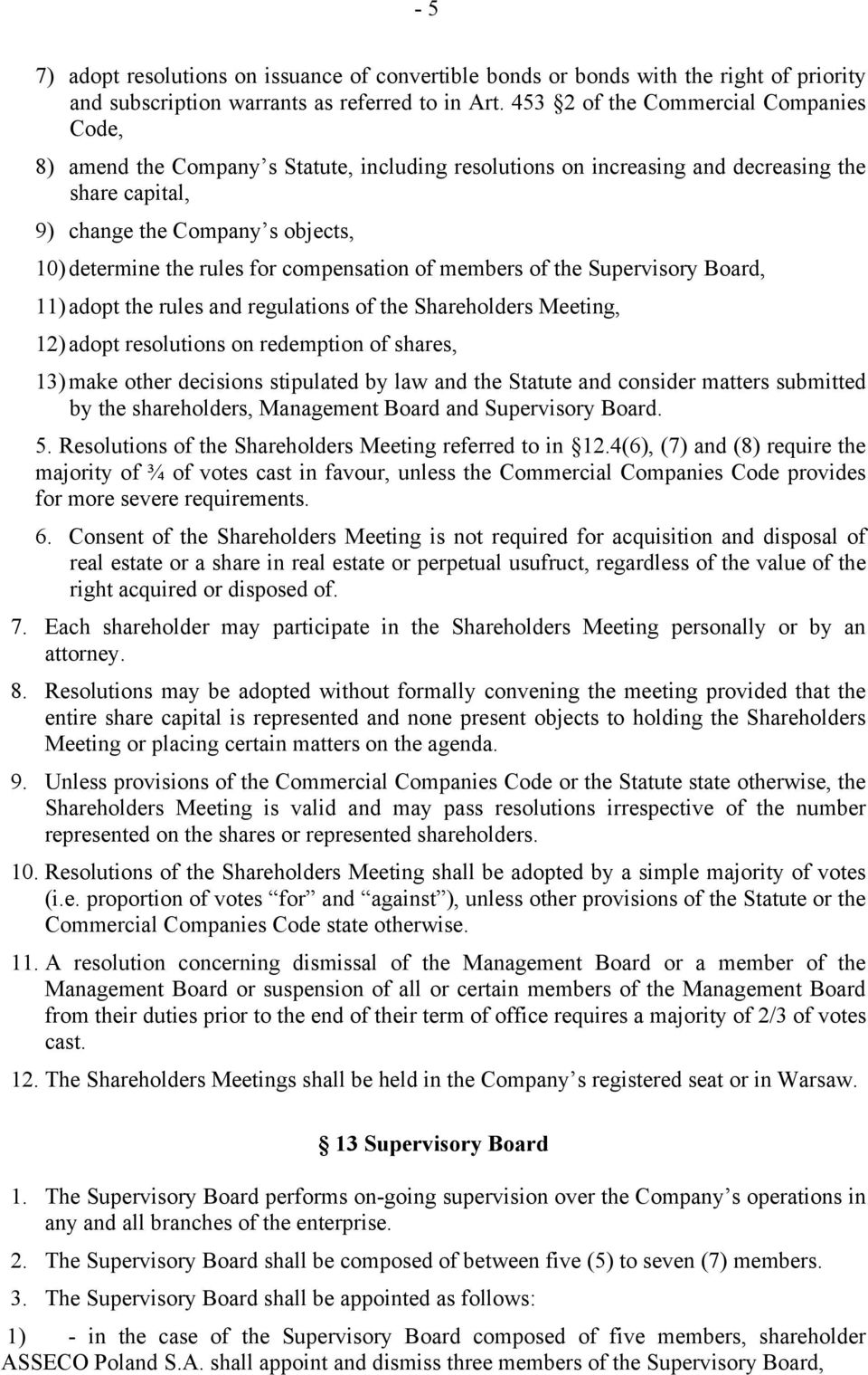 for compensation of members of the Supervisory Board, 11) adopt the rules and regulations of the Shareholders Meeting, 12) adopt resolutions on redemption of shares, 13) make other decisions