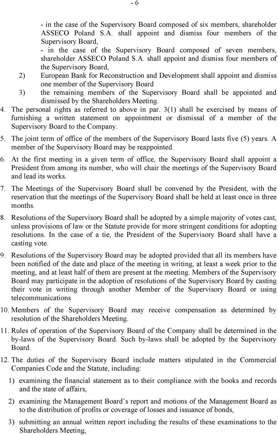 shall appoint and dismiss four members of the Supervisory Board, - in the case of the Supervisory Board composed of seven members, shareholder AS shall appoint and dismiss four members of the
