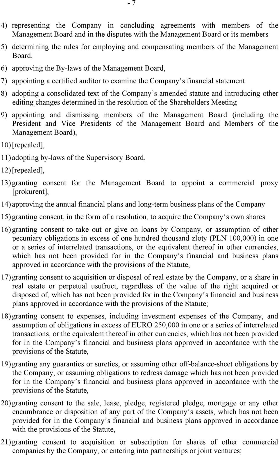 consolidated text of the Company s amended statute and introducing other editing changes determined in the resolution of the Shareholders Meeting 9) appointing and dismissing members of the