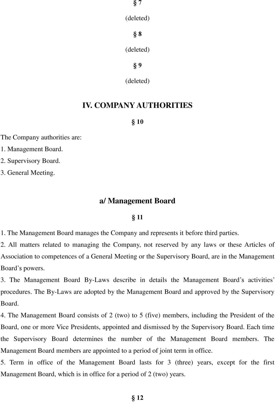 All matters related to managing the Company, not reserved by any laws or these Articles of Association to competences of a General Meeting or the Supervisory Board, are in the Management Board s