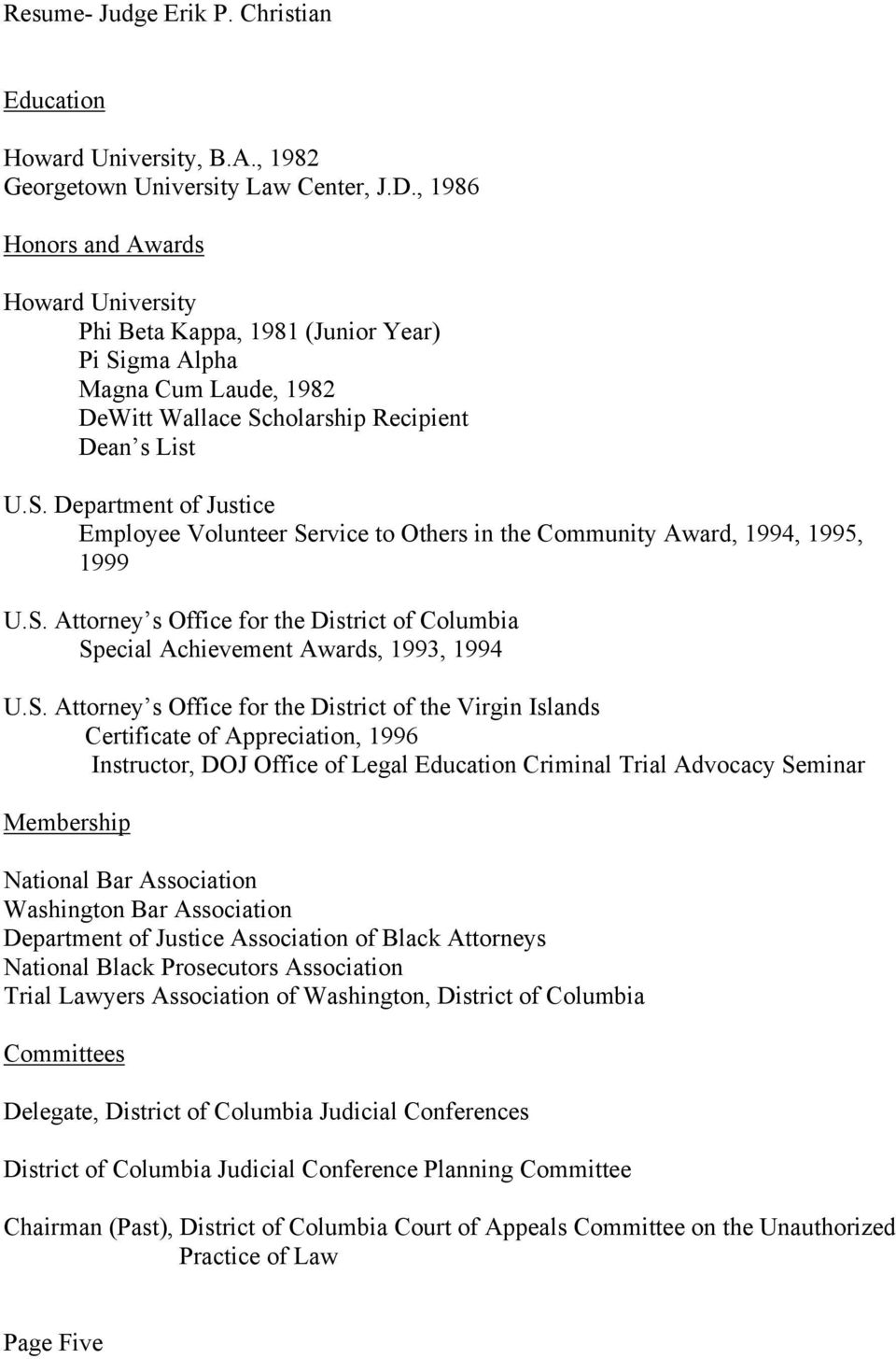 S. Attorney s Office for the District of Columbia Special Achievement Awards, 1993, 1994 U.S. Attorney s Office for the District of the Virgin Islands Certificate of Appreciation, 1996 Instructor,
