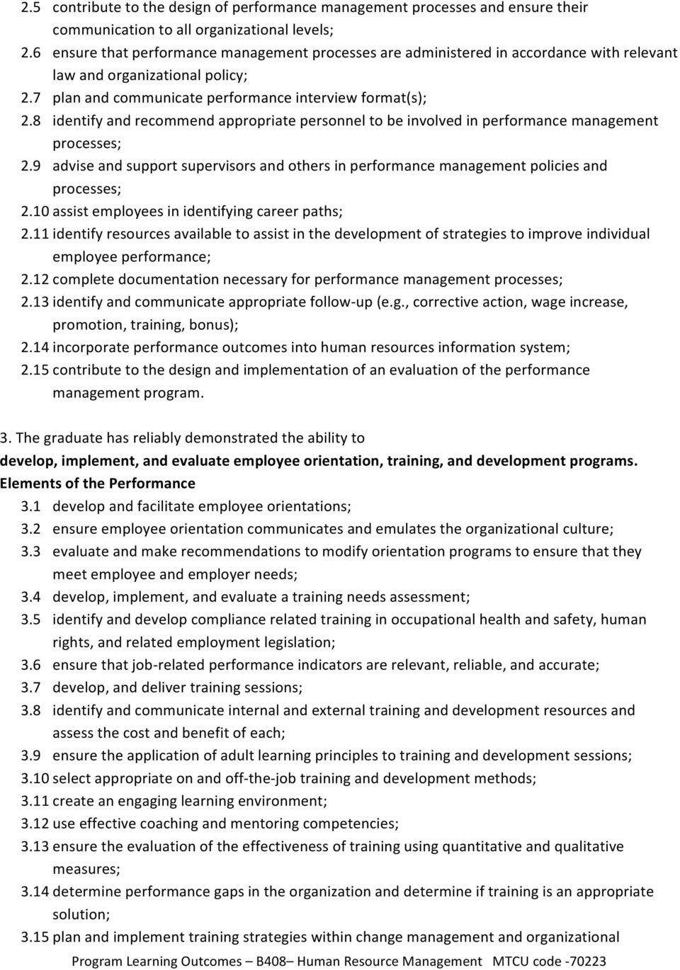 8 identify and recommend appropriate personnel to be involved in performance management processes; 2.9 advise and support supervisors and others in performance management policies and processes; 2.