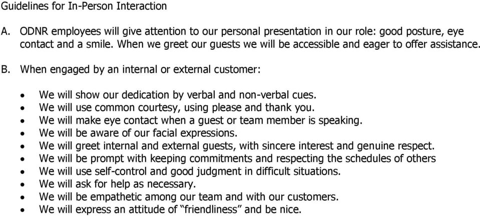 We will use common courtesy, using please and thank you. We will make eye contact when a guest or team member is speaking. We will be aware of our facial expressions.